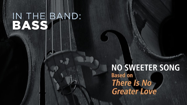 Bass: NO SWEETER SONG / THERE IS NO GREATER LOVE (Play!)