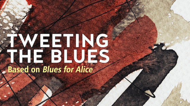 TWEETING THE BLUES (based on BLUES FOR ALICE)