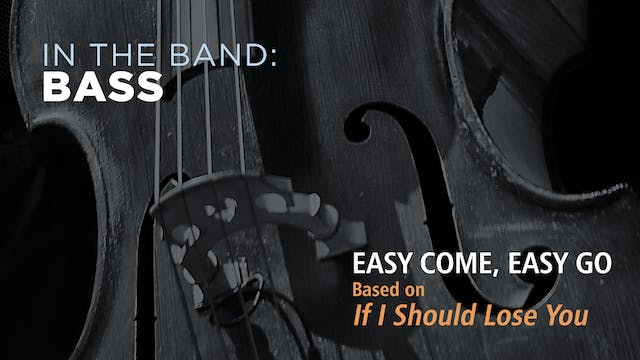 Bass: EASY COME EASY GO / IF I SHOULD...