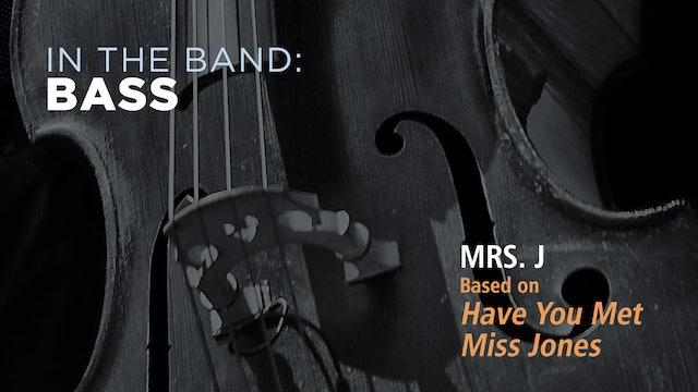 Bass: MRS J / HAVE YOU MET MISS JONES (Play!)
