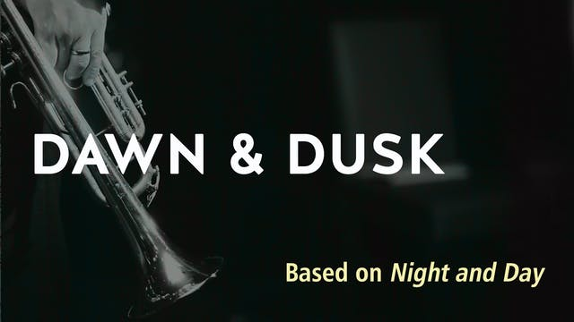 DUSK AND DAWN (based on NIGHT AND DAY)