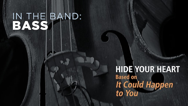 Bass: HIDE YOUR HEART / IT COULD HAPPEN TO YOU (Play!)