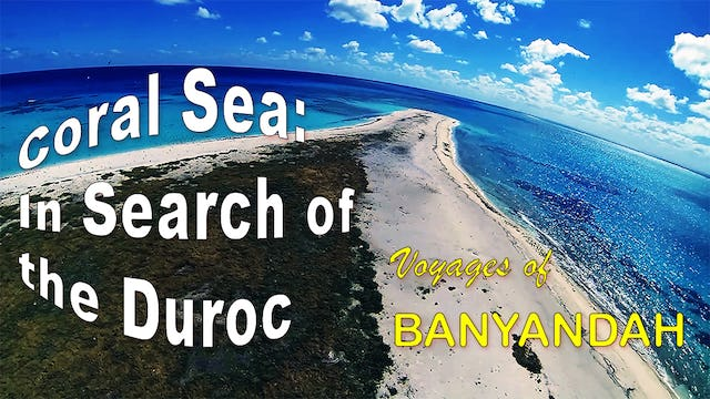 Banyandah: Coral Sea - In Search of the Duroc (HD)