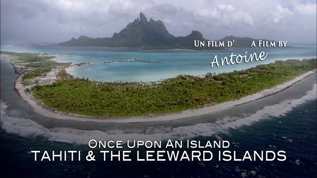 Once Upon an Island: Tahiti and the Leeward Islands