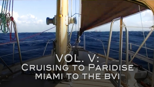 Sail Vicarious Vol. V:  Cruising to Paradise, Miami to the BVI