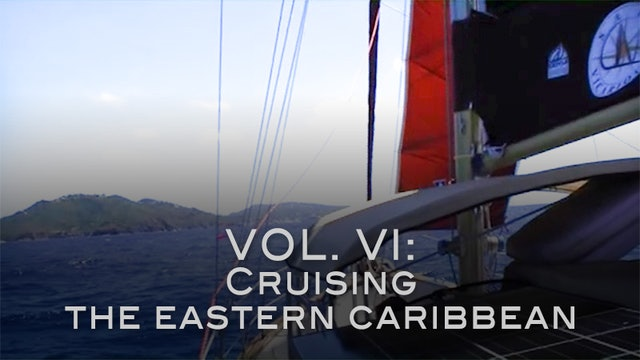 Sail Vicarious Vol. VI:  Cruising the Eastern Caribbean