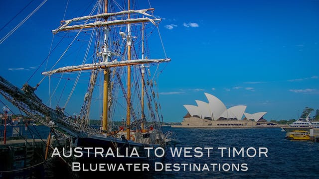 Bluewater Destinations: Ep5 - Australia and West Timor
