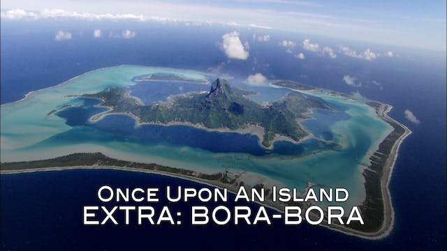 EXTRA - Once Upon an Island: Bora-Bora
