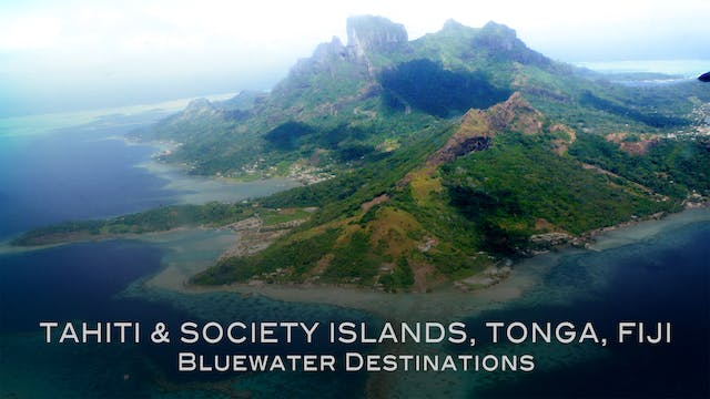 Bluewater Destinations - Ep4: Tahiti, Tonga, Fiji