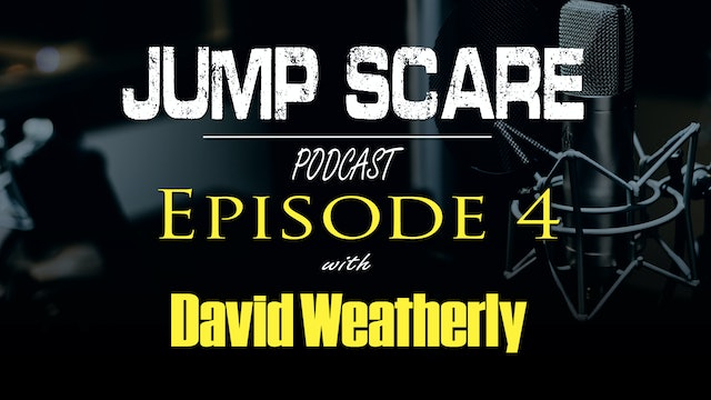 Episode 4 - Scare Network 'Jump Scare' - Podcast 4 - David Weatherly