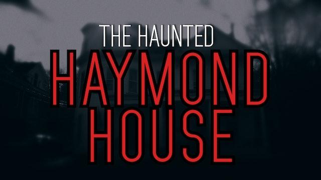 The Haunted Haymond House - Sutton, West Virginia