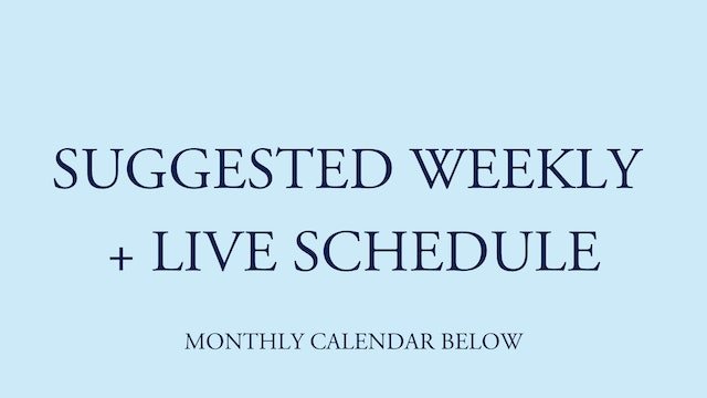 SUGGESTED WEEKLY + LIVE SCHEDULE