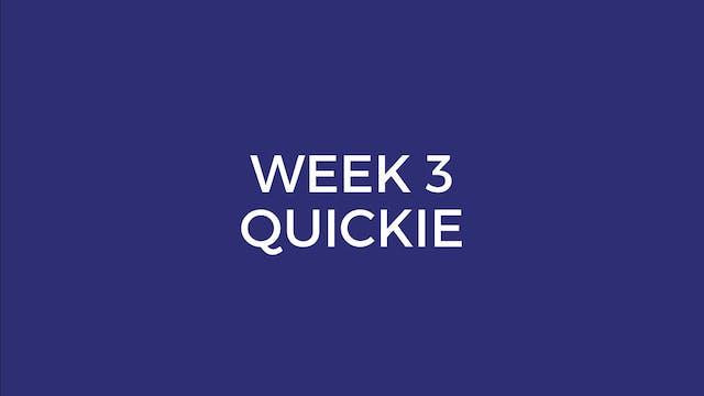 WEEK 3 QUICKIE