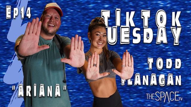 "TikTok Tuesday ""Ariana"" / Todd Flanagan & Lily Hirata - Ep14"