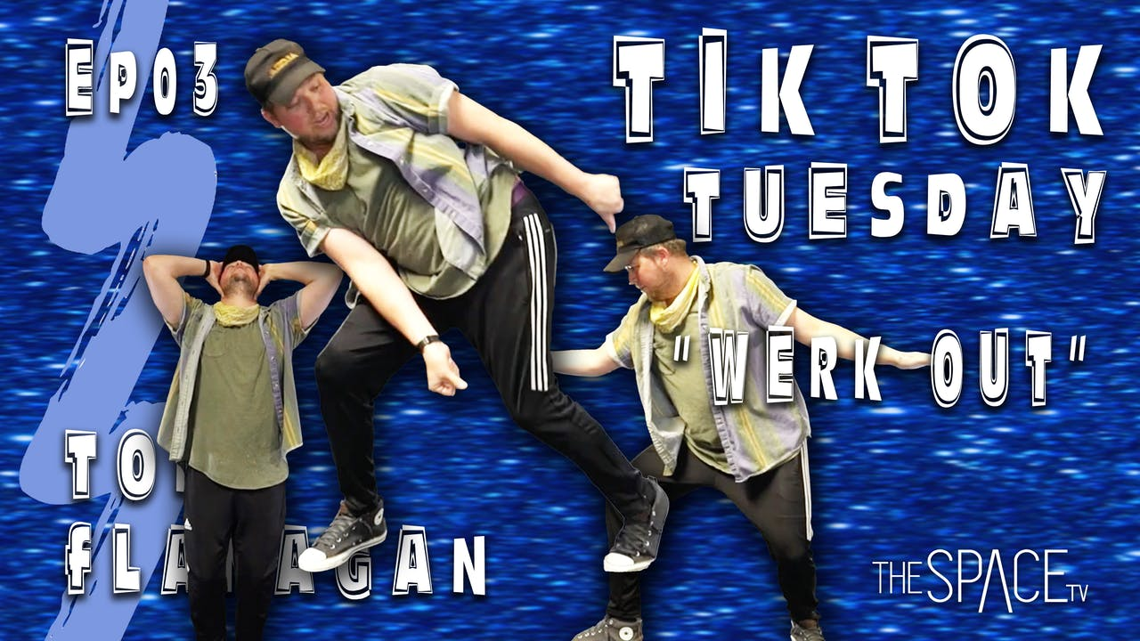 "TikTok Tuesday: ""Werk Out"" / Todd Flanagan Ep03"