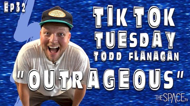"TikTok Tuesday ""Outrageous"" / Todd Flanagan - Ep32"