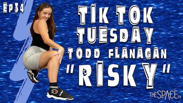 "TikTok Tuesday: ""Risky"" / Todd Flanagan Ep34"