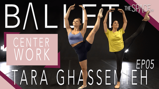 "Ballet: ""Center Work"" / Tara Ghassemieh Ep05"
