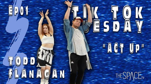 "TikTok Tuesday ""Act Up"" / Todd Flanagan Ep01"