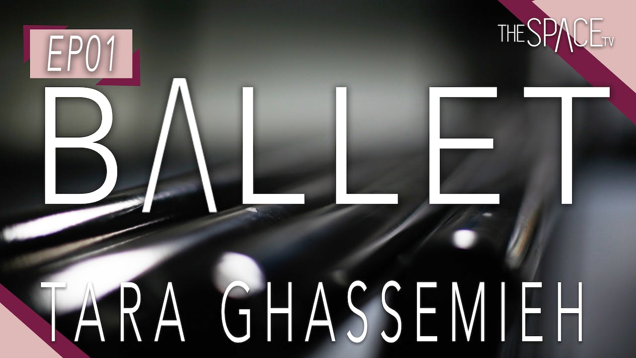 Ballet with Tara Ghassemieh Ep01