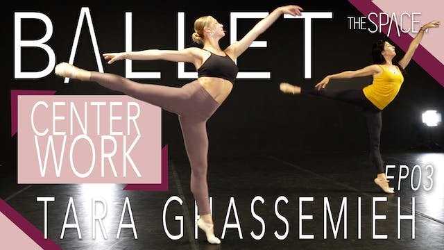 Ballet: Center Work with Tara Ghassemieh Ep03