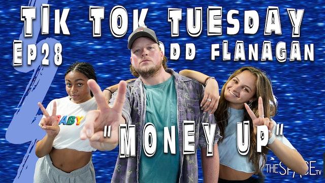"TikTok Tuesday ""Money Up"" / Todd Flanagan - Ep28"