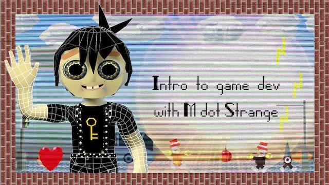 Intro to game dev with M dot Strange