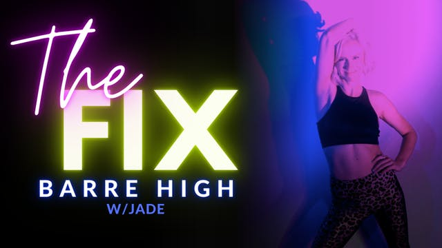 The Fix 1/15: BARRE HIGH w/ Jade