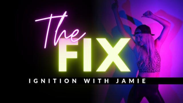 The Fix 11/4: IGNITION w/Jamie