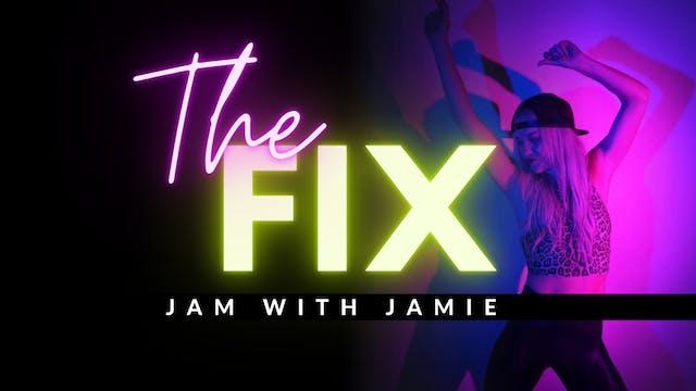 The Fix 11/2: JAM w/Jamie
