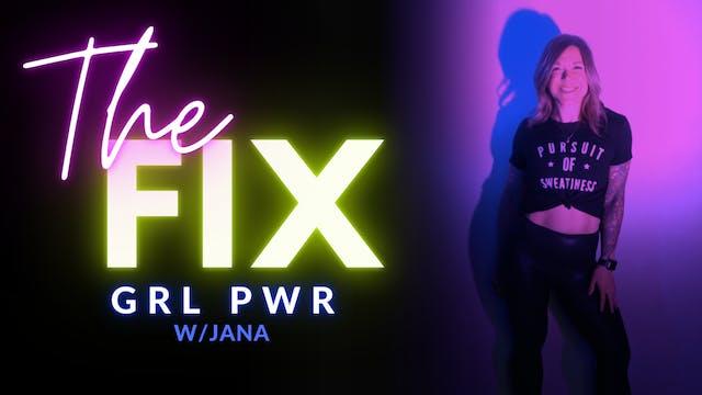 The Fix 1/8: GRL PWR w/ Jana