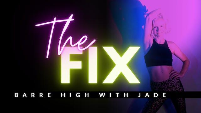 The Fix 11/13: BARRE HIGH w/ Jade