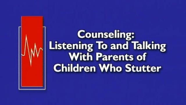 Counseling: Listening To and Talking With Parents of Children Who Stutter (#9122)