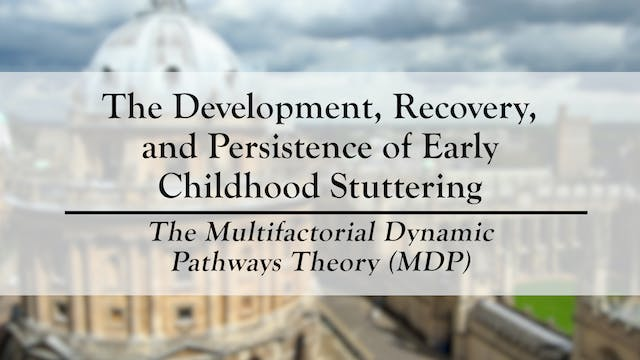 The Development, Recovery & Persistence of Childhood Stuttering: The MDP Theory