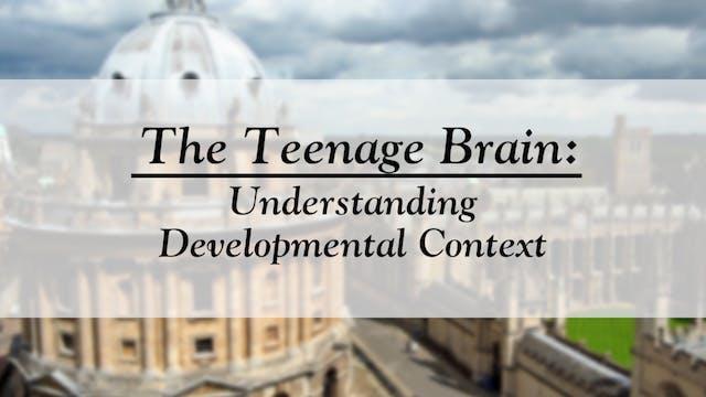 The Teenage Brain: Understanding Developmental Context