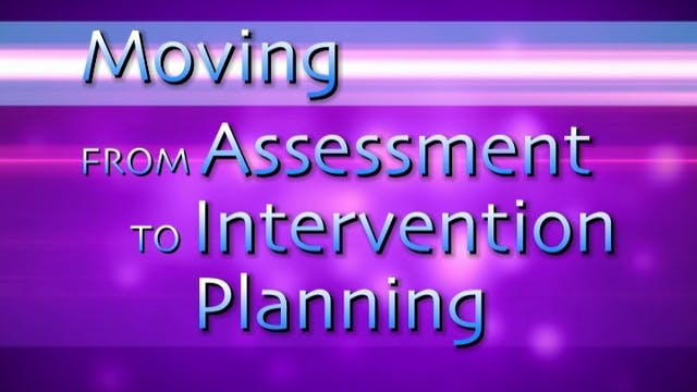 Moving from Assessment to Intervention Planning (#6300)