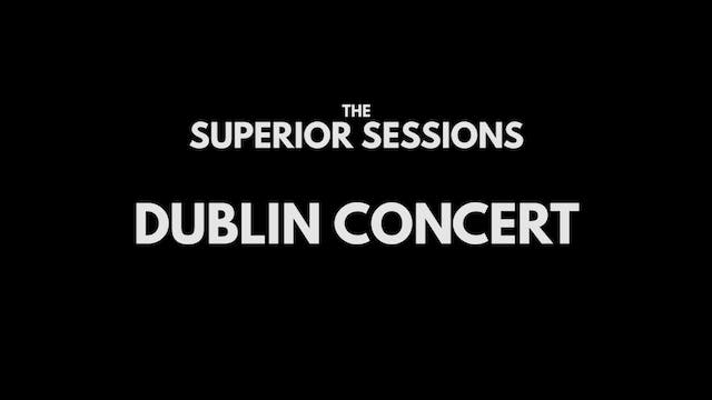 The Superior Sessions Dublin Concert