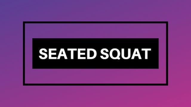 Seated Squat Break Down