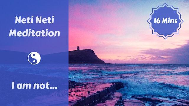 Neti Neti Meditation   I am not...
