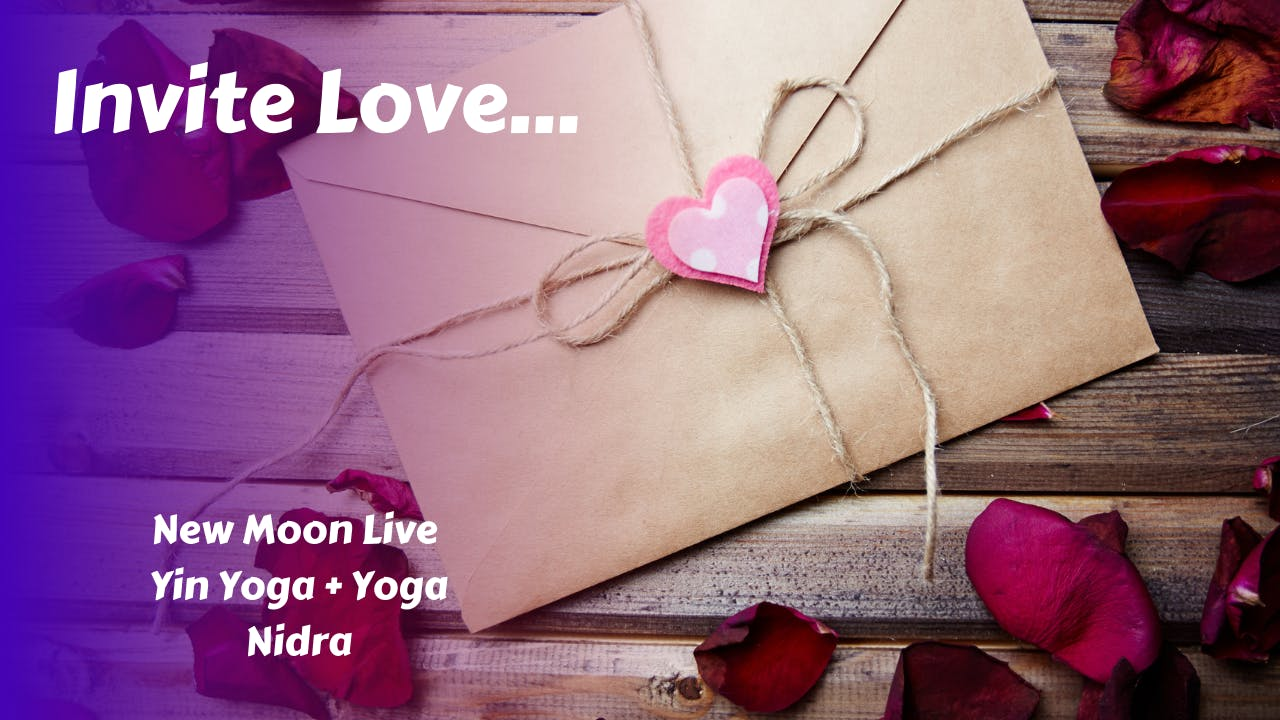 Invite Love | New Moon Live Yin Yoga + Yoga Nidra