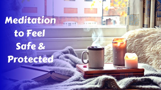 Meditation to Feel Safe & Protected