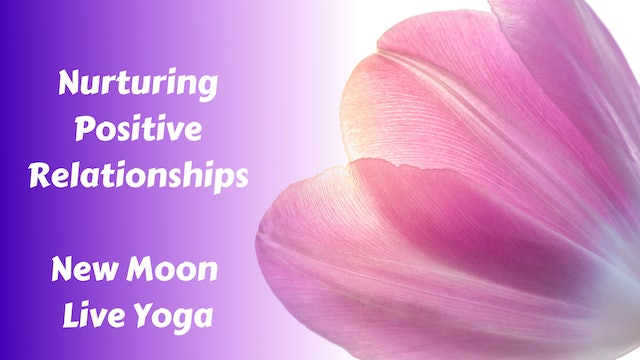 Nurturing Positive Relationships | New Moon Live Yoga