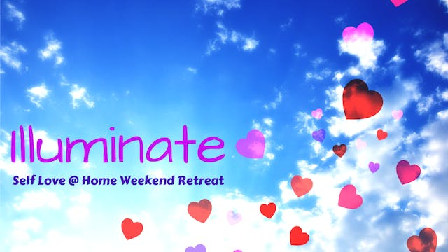 Illuminate @ Home Self Love Retreat Weekend