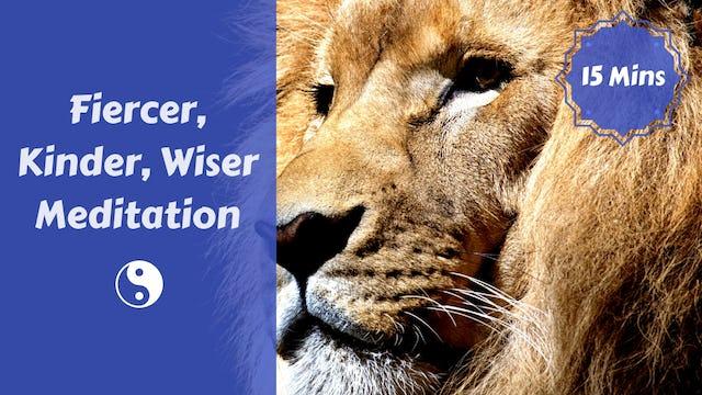 Fiercer Kinder Wiser Meditation