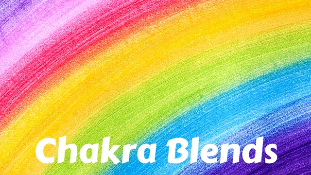 Chakra Blends | Mixed Chakra Practices