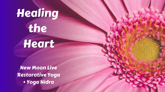 Healing the Heart | New Moon Live Restorative Yoga + Yoga Nidra