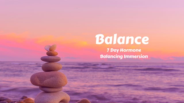 Balance | 7 Day Hormone Balancing Immersion