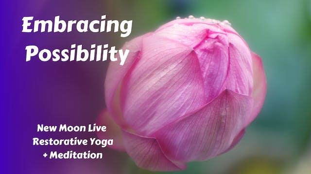 Embracing Possibility | New Moon Live Restorative Yoga