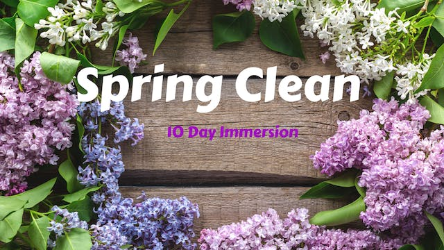 Spring Clean | 10 Day Immersion to Reset