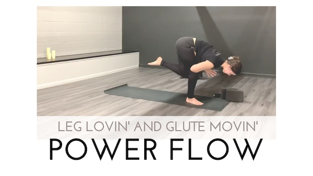 Leg Lovin' and Glute Movin' Power Flow